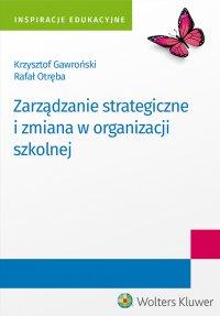 Zarządzanie strategiczne i zmiana w organizacji szkolnej - Rafał Otręba - ebook