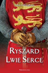 Ryszard Lwie Serce - John Gillingham - ebook