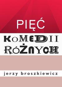 Pięć komedii różnych - Jerzy Broszkiewicz - ebook