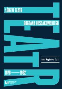 Łódzki teatr Bogdana Hussakowskiego 1979–1992 - Anna Magdalena Zgoda - ebook