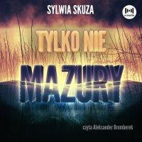 Tylko nie Mazury - Sylwia Skuza - audiobook