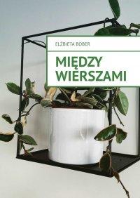Między wierszami - Elżbieta Bober - ebook