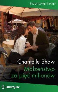 Małżeństwo za pięć milionów - Chantelle Shaw - ebook