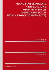 Prawo i postępowanie upadłościowe osób fizycznych nieprowadzących działalności gospodarczej - Anna Hrycaj - ebook