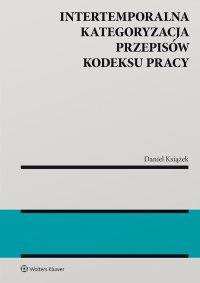 Intertemporalna kategoryzacja przepisów Kodeksu pracy - Daniel Książek - ebook