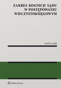 Zakres kognicji sądu w postępowaniu wieczystoksięgowym - Emil Kowalik - ebook