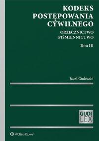 Kodeks postępowania cywilnego. Orzecznictwo. Piśmiennictwo. Tom III - Jacek Gudowski - ebook