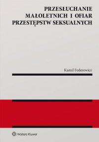 Przesłuchanie małoletnich i ofiar przestępstw seksualnych - Kamil Federowicz - ebook