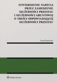 Stwierdzenie nabycia przez zasiedzenie służebności przesyłu i służebności gruntowej o treści odpowiadającej służebności przesyłu - Leszek Jantowski - ebook