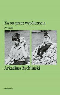 Zwrot przez współczesną. Pryzmaty - dr Arkadiusz Żychliński - ebook