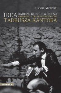 Idea bardzo konsekwentna. Happening i Teatr Happeningowy Tadeusza Kantora - Justyna Michalik - ebook