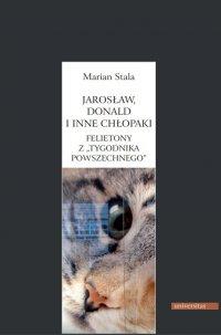 """Jarosław, Donald i inne chłopaki. Felietony z """"Tygodnika Powszechnego"""" - Marian Stala - ebook"""