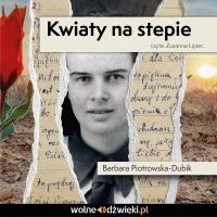 Kwiaty na stepie - Barbara Piotrowska-Dubik - audiobook