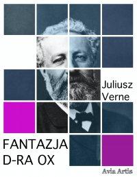 Fantazja d-ra Ox - Juliusz Verne - ebook