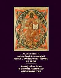 Święty Cyryl biskup aleksandryjski i walka o bóstwo chrystusowe - Jan Badeni - ebook