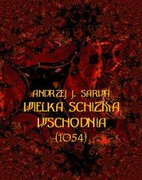 Wielka Schizma Wschodnia (1054) - Andrzej Sarwa - ebook