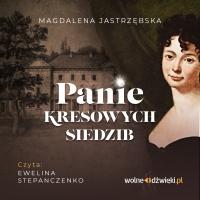 Panie kresowych siedzib - Magdalena Jastrzębska - audiobook