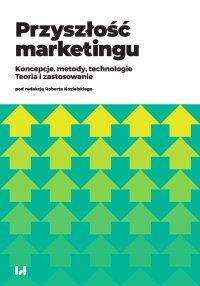 Przyszłość marketingu. Koncepcje, metody, technologie. Teoria i zastosowanie - Robert Kozielski - ebook