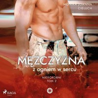 Mężczyzna z ogniem w sercu - Monika Cieluch - audiobook