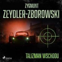 Talizman wschodu - Zygmunt Zeydler-Zborowski - audiobook