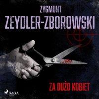 Za dużo kobiet - Zygmunt Zeydler-Zborowski - audiobook