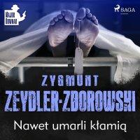 Nawet umarli kłamią - Zygmunt Zeydler-Zborowski - audiobook