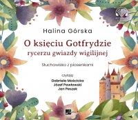 O księciu Gotfrydzie, rycerzu Gwiazdy Wigilijnej - Halina Górska - audiobook