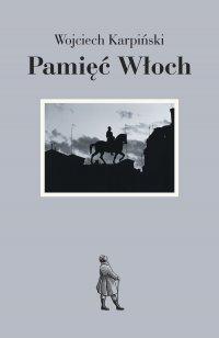 Pamięć Włoch - Wojciech Karpiński - ebook