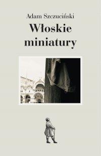 Włoskie miniatury - Adam Szczuciński - ebook