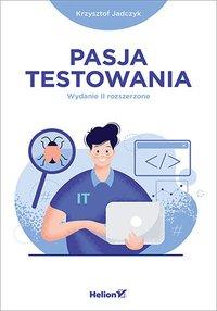 Pasja testowania. Wydanie II rozszerzone - Krzysztof Jadczyk - ebook