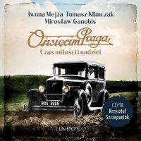 Oświęcim Praga. Czas miłości i nadziei - Iwona Mejza - audiobook