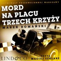 Mord na Placu Trzech Krzyży. Kryminały przedwojennej Warszawy. Tom 1 - Marek Romański - audiobook