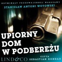 Upiorny dom w Podbereżu. Kryminały przedwojennej Warszawy. Tom 4 - Stanisław Antoni Wotowski - audiobook
