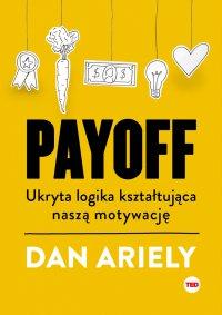 Payoff. Ukryta logika kształtująca naszą motywację - Dan Ariely - ebook
