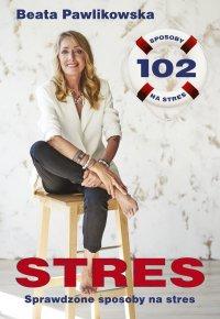 STRES. 102 sprawdzone sposoby na stres - Beata Pawlikowska - ebook