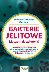 Bakterie jelitowe kluczem do zdrowia. Najskuteczniejszy sposób przywrócenia  i pielęgnacji mikrobiomu potwierdzony najnowszymi badaniami naukowymi - Anne Katharina Zschocke - ebook