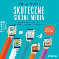 Skuteczne social media. Prowadź działania, osiągaj zamierzone efekty. Wydanie II rozszerzone - Anna Miotk - audiobook
