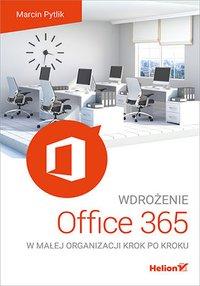 Wdrożenie Office 365 w małej organizacji krok po kroku - Marcin Pytlik - ebook