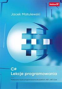 C#. Lekcje programowania. Praktyczna nauka programowania dla platform .NET i .NET Core - Jacek Matulewski - ebook