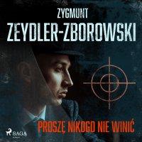 Proszę nikogo nie winić - Zygmunt Zeydler-Zborowski - audiobook