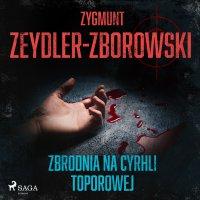 Zbrodnia na Cyrhli Toporowej - Zygmunt Zeydler-Zborowski - audiobook