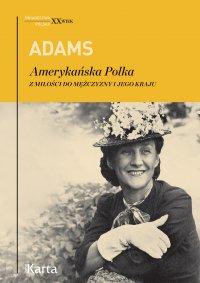 Amerykańska Polka. Z miłości do mężczyzny i jego kraju - Dorothy Adams - ebook