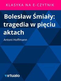 Bolesław Śmiały: tragedia w pięciu aktach
