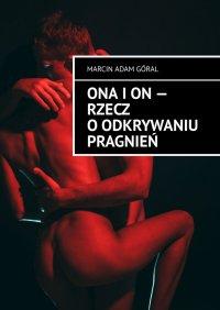 Ona ion— rzecz oodkrywaniu pragnień - Marcin Góral - ebook