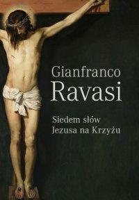 Siedem słów Jezusa na krzyżu - Gianfranco Ravasi - ebook