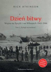 Dzień bitwy. Wojna na Sycylii i we Włoszech 1943-1944 - Rick Atkinson - ebook