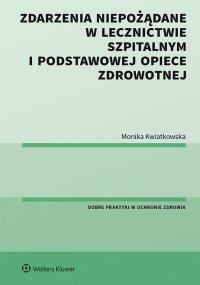 Zdarzenia niepożądane w lecznictwie szpitalnym i podstawowej opiece zdrowotnej - Monika Kwiatkowska - ebook