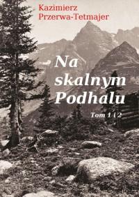 Na skalnym Podhalu. Tom 1 i 2 - Kazimierz Przerwa-Tetmajer - ebook