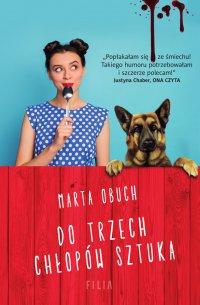 Do trzech chłopów sztuka - Marta Obuch - ebook