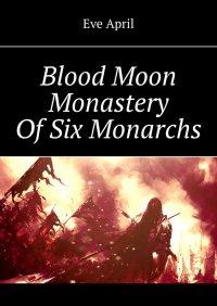 Blood Moon Monastery OfSix Monarchs - Kwiecień Ewa - ebook